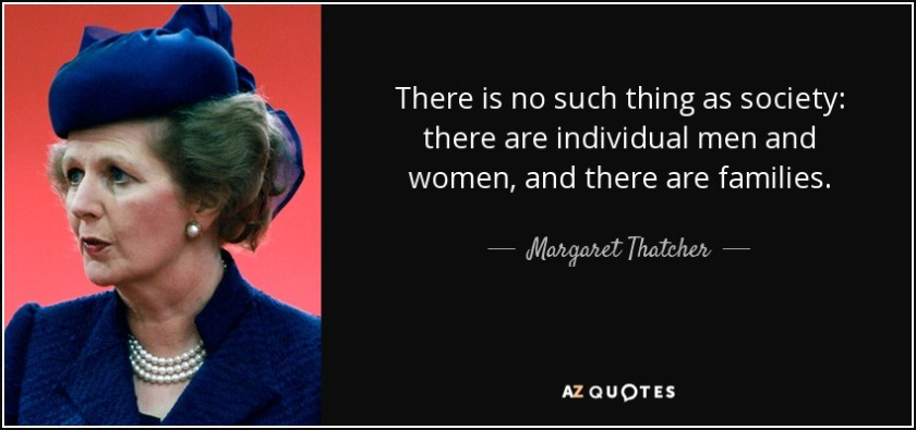 quote-there-is-no-such-thing-as-society-there-are-individual-men-and-women-and-there-are-families-margaret-thatcher-29-25-01
